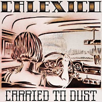 Calexico: Carried to Dust