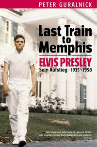 Peter Guralnick, Last Train to Memphis. Elvis Presley