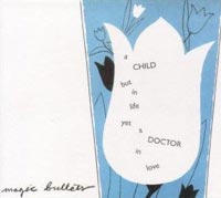 Magic Bullets, A Child But in Life yet a Doctor in Love
