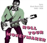 Roll Your Moneymaker. Early Black Rock'n'Roll 1948 – 1958