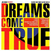 Jon Savage Presents: Dreams Come True. Classic First Wave Electro 1982 – 87