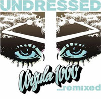 Undressed - Ursula 1000... remixed