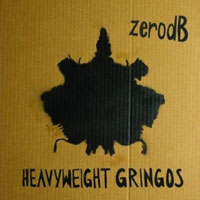 zerodB, Heavyweight Gringos