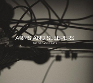 Arms And Sleepers: The Organ Hearts