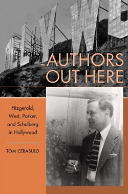 Tom Cerasulo: Authors Out Here. Fitzgerald, West, Parker and Schulberg in Hollywood