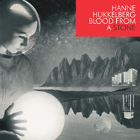 Hanne Hukkelberg: Blood from a Stone