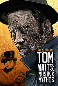 Jay S. Jacobs: Tom Waits: Musik & Mythos