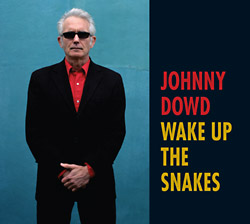 Johnny Dowd: Wake Up the Snakes