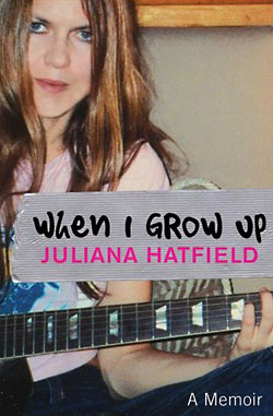 Juliana Hatfield: When I Grow Up. A Memoir