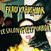 Frau Kraushaar: Le Salon Is Very Morbidä