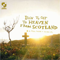 How to Get to Heaven from Scotland by Aidan Moffat + the Best-Ofs