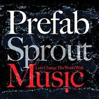 Prefab Sprout: Let's Change the World With Music