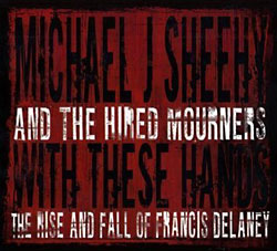 Michael J. Sheehy And The Hired Mourners: With These Hands
