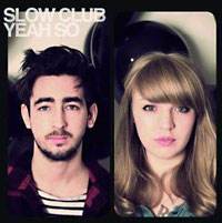 Slow Club: Yeah, So