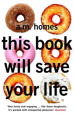 A.M. Homes: this book will save your life. novel.