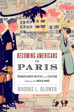 Brooke L. Blower: Becoming Americans in Paris.
