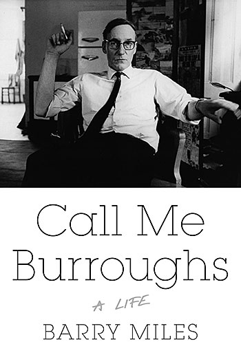 Barry Miles: Call Me Burroughs. A Life.